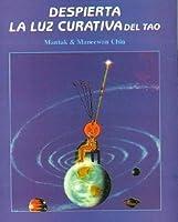 Despierta La Luz Curativa Del Tao/awaken The Healing Light Through Tao