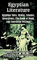 Egyptian Literature: Egyptian Tales, Hymns, Litanies, Invocations, The Book Of Dead, And Cuneiform Writings