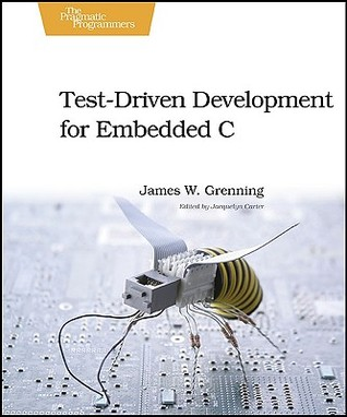 Test Driven Development for Embedded C by James W. Grenning