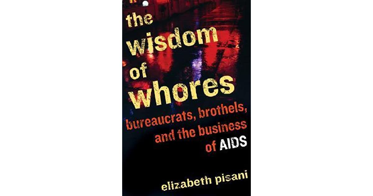 The wisdom of whores bureaucrats brothels and the business of the wisdom of whores bureaucrats brothels and the business of aids by elizabeth pisani fandeluxe Gallery