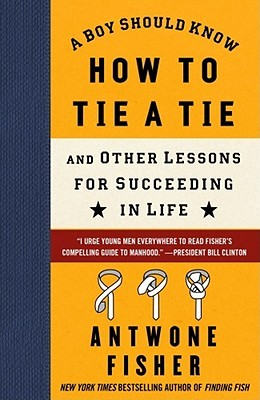 A Boy Should Know How to Tie a Tie by Antwone Quenton Fisher
