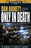 Only in Death (Warhammer 40,000) (Gaunt's Ghosts, #11)