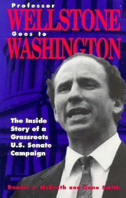 Professor Wellstone Goes to Washington: The Inside Story of a Grassroots U.S. Senate Campaign