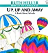 Up, Up and Away by Ruth Heller