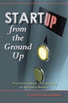 Startup from the Ground Up: Practical Insights for Transforming an Idea into a Business