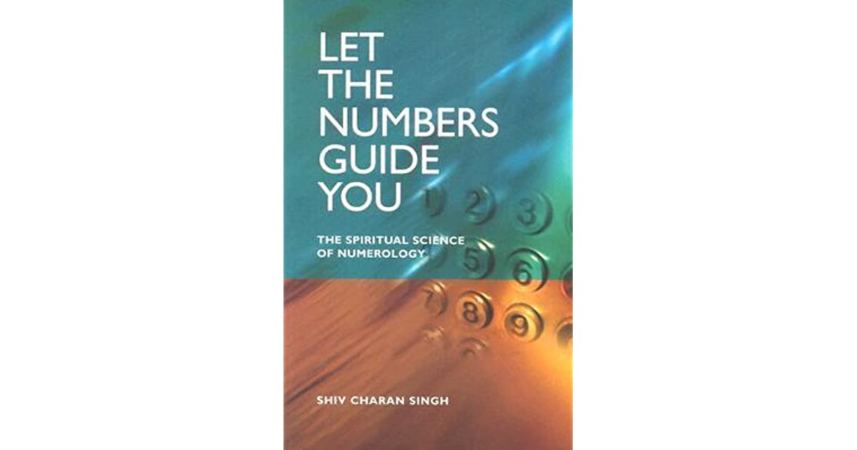 Let the Numbers Guide You: The Spiritual Science of Numerology by