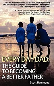 Every Day Dad: The Guide to Becoming a Better Father
