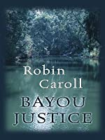 Bayou Justice (Bayou Series, Book 1) (Steeple Hill Love Inspired Suspense #74)