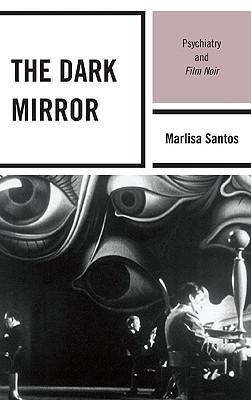The Dark Mirror: Psychiatry and Film Noir