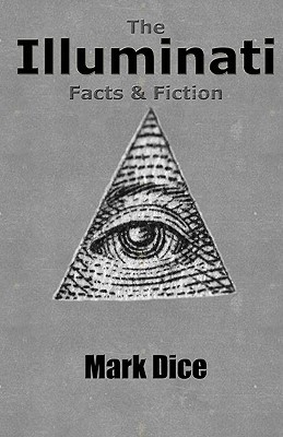 The Illuminati: Facts & Fiction by Mark Dice