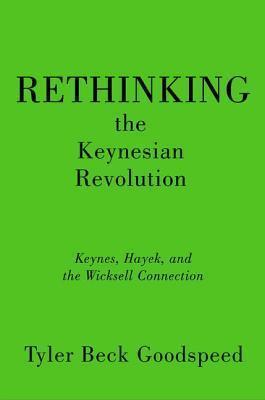 Rethinking the Keynesian Revolution  Keynes, Hayek, and the Wicksell Connection