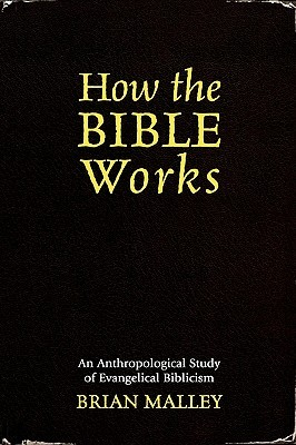 How the Bible Works: An Anthropological Study of Evangelical Biblicism