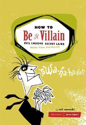 How to Be a Villain by Neil Zawacki