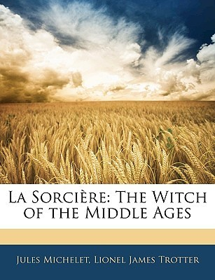 La Sorcière: The Witch of the Middle Ages  by  Jules Michelet