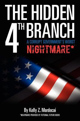 The Hidden 4th Branch: A Corrupt Government's Worst Nightmare*