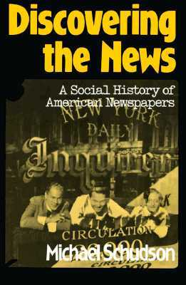 Discovering The News: A Social History Of American Newspapers