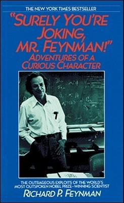 Surely You're Joking, Mr. Feynman by Richard P. Feynman