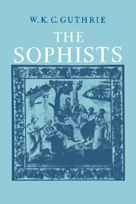 A History of Greek Philosophy, Volume 3: The Fifth Century Enlightenment, Part 1: The Sophists