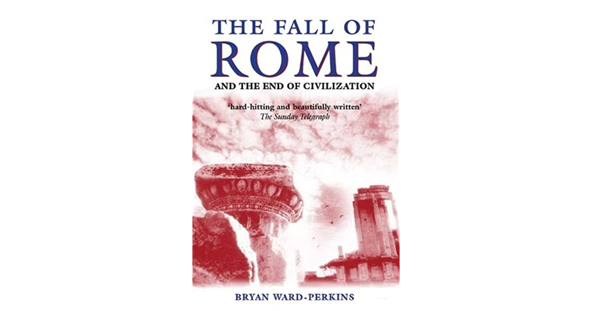 The Fall of Rome and the End of Civilization by Bryan Ward