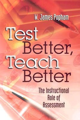 Test Better, Teach Better by W. James Popham