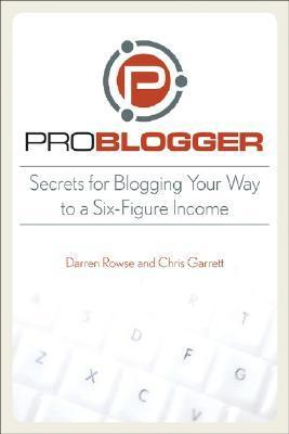 ProBlogger-Secrets-for-Blogging-Your-Way-to-a-Six-Figure-Income