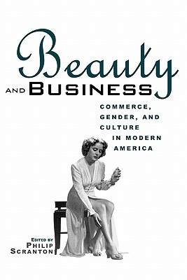 Beauty and Business: Commerce, Gender, and Culture in Modern America