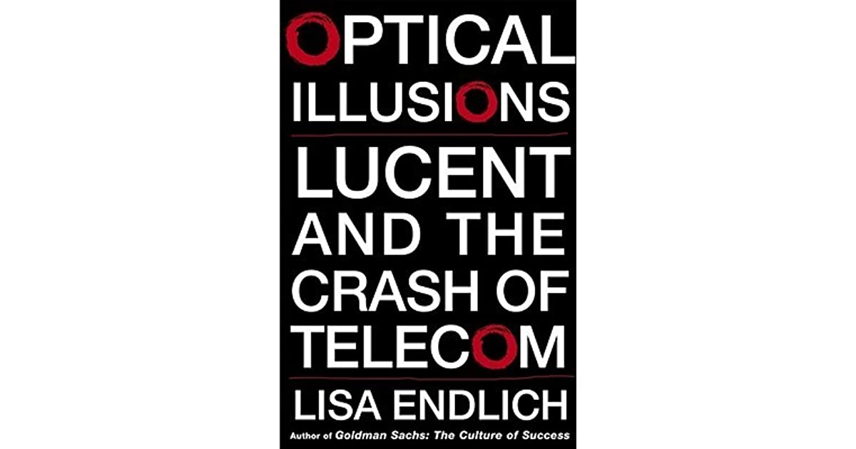 Optical Illusions Lucent And The Crash Of Telecom By Lisa border=