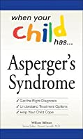 When Your Child Has  . . . Asperger's Syndrome: *Get the Right Diagnosis *Understand Treatment Options *Help Your Child Cope