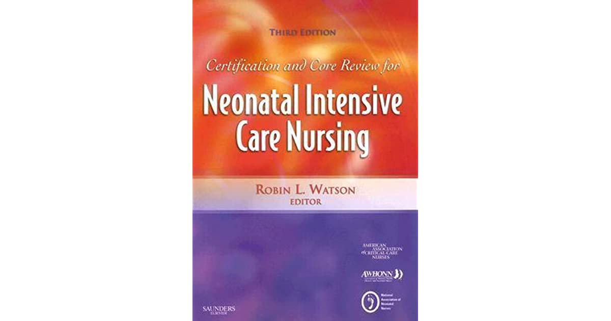 Certification And Core Review For Neonatal Intensive Care Nursing By