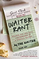 Waiter Rant: Thanks for the Tip-Confessions of a Cynical Waiter