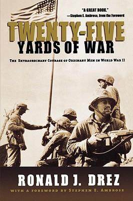 Twenty-Five Yards of War: The Extraordinary Courage of Ordinary Men in World War II