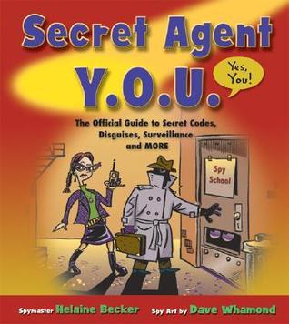 Secret Agent Y.O.U.: The Official Guide to Secret Codes, Disguises, Surveillance, and More