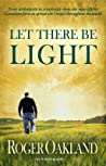 Let There Be Light: From Evolutionist to Creationist-How One Man Left His Canadian Farm to Spread the Gospel Throughout the World