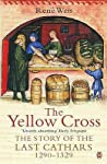 The Yellow Cross: The Story of the Last Cathars 1290-1329