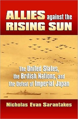 Allies Against the Rising Sun: The United States, the British Nations, and the Defeat of Imperial Japan