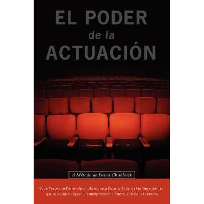 El Poder De La Actuacion El Metodo De Ivana Chubbuck By Ivana