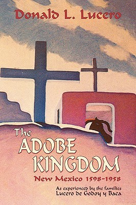 The Adobe Kingdom, New Mexico 1598-1958