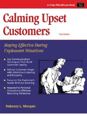 Calming Upset Customers: Staying Effective During Unpleasant Situations (Crisp Fifty-Minute Series)