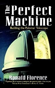 The Perfect Machine: Building the Palomar Telescope