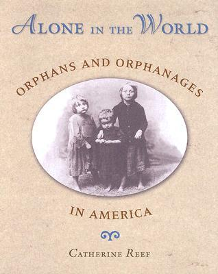 Alone in the World: Orphans and Orphanages in America