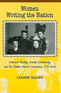Women Writing the Nation: National Identity, Female Community, and the British-French Connection, 1770-1820