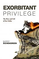 Exorbitant Privilege: The Rise And Fall Of The Dollar