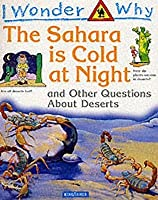 The Sahara Is Cold At Night: And Other Questions About Deserts