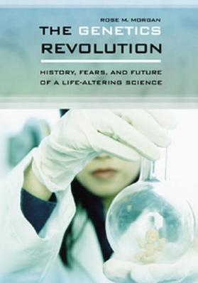 The-Genetics-Revolution-History-Fears-and-Future-of-a-Life-Altering-Science