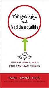 Thingamajigs and Whatchamacallits: Unfamiliar Terms for Familiar Things