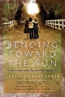Bending Toward the Sun: A Mother and Daughter Memoir