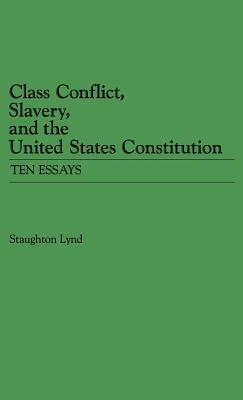 Class Conflict, Slavery and the United States Constitution: Ten Essays