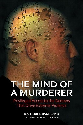 The Mind of a Murderer Privileged Access to the Demons That Drive Extreme Violence