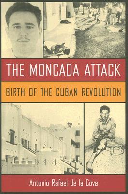 The Moncada Attack: Birth of the Cuban Revolution
