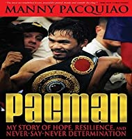Pacman: My Story of Hope, Resilience, and Never-Say-Never Determination